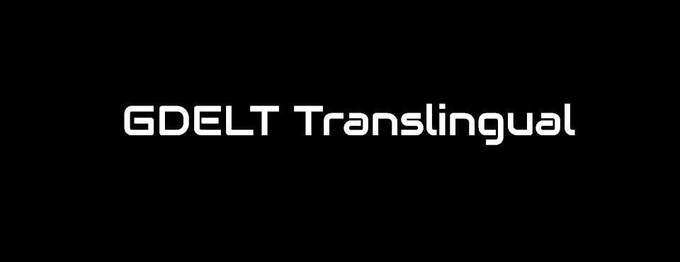 GDELT Translingual: Translating the Planet