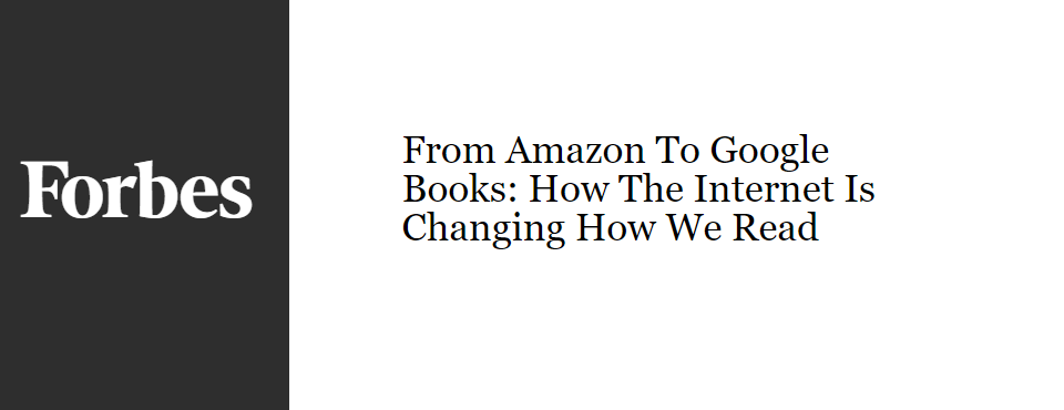 2016-forbes-how-the-internet-is-changing-how-we-read