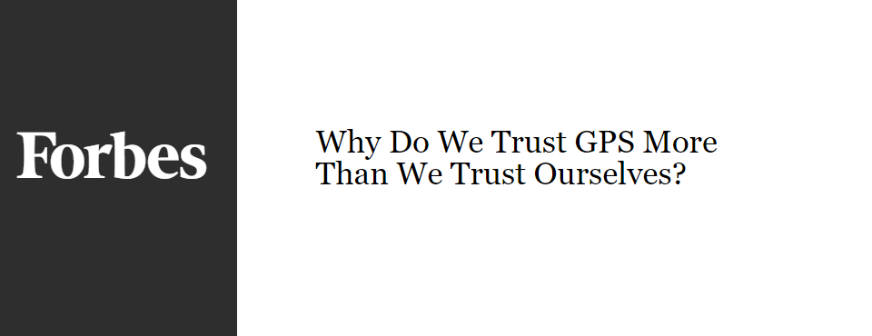 2016-forbes-why-do-we-trust-gps-so-much