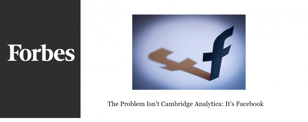 The Problem Isn't Cambridge Analytica: It's Facebook – The